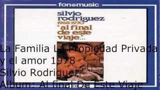 La familia, la propiedad privada y el amor,1978 Silvio Rodriguez (Album: Al Final De Este Viaje)