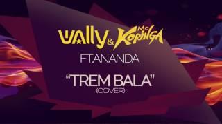 Wally & Koringa Ft. Ananda - Trem Bala (Cover)
