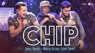 Israel Novaes, Márcio Victor (Psirico) e Jerry Smith - Chip