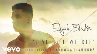 Elijah Blake - Live Till We Die (Audio)