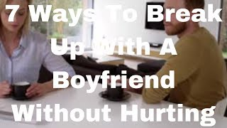 7 Ways To Break Up With A Boyfriend Without Hurting Him