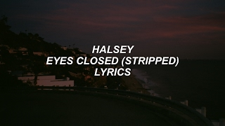eyes closed (stripped) // halsey lyrics