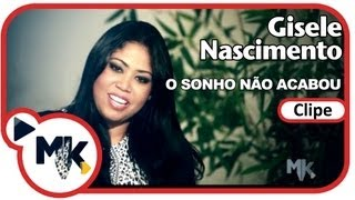Gisele Nascimento - O Sonho não Acabou - (Clipe Oficial MK Music em HD)