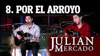 8. Por El Arroyo - Julian Mercado [En Vivo Desde Culiacan 2015 con Tololoche]