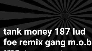 187 lud foe remix tank money