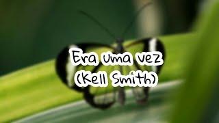 Era uma vez - kell smith (letra)
