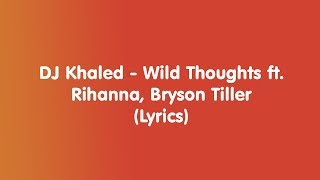 DJ Khaled - Wild Thoughts ft. Rihanna, Bryson Tiller - Lyrics