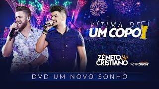Zé Neto e Cristiano - VÍTIMA DE UM COPO - DVD Um Novo Sonho