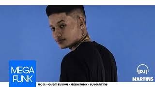 Mc CL - Quem Eu Sou - MEGA FUNK - DJ Martins