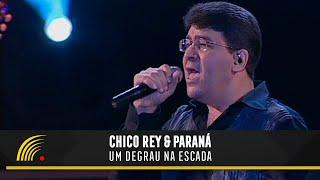 Chico Rey e Paraná - Um Degrau na Escada (Ao Vivo Vol. 1) - Oficial