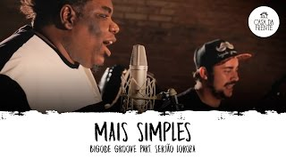 Bigode Groove part. Serjão Loroza: Mais Simples   Casa da Frente  