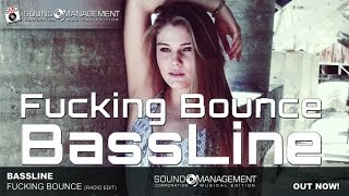 BASSLINE - Fucking Bounce (HIT MANIA SPRING 2017)