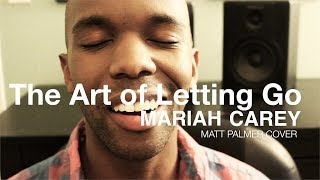 Mariah Carey - The Art of Letting Go (Matt Palmer Cover)
