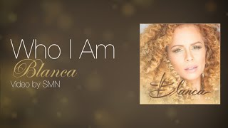 Who I Am by Blanca Lyrics