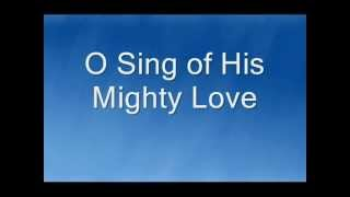 o sing of his mighty love