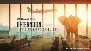 Without You - Afternoon - Lounge Music for Astounding Moments - New! 2016