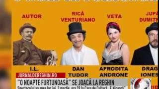 """""""O NOAPTE FURTUNOASĂ"""" SE JOACĂ LA REGHIN (2017 02 28)"""