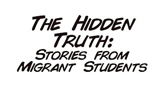 The Hidden Truth: Stories From Migrant Students