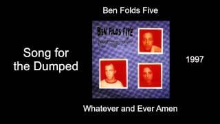 Ben Folds Five - Song for the Dumped - Whatever and Ever Amen [1997]