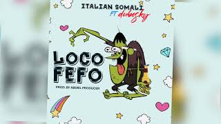 Italian Somali ft Dubosky - Loco Fefo (AUDIO)