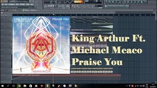 King Arthur feat Michael Meaco - Praise You Fl studio Remake +FLP