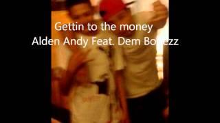 Gettin to the Money Alden Andy Feat. Dem Bonezz Prod. Locash
