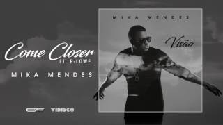 Mika Mendes  - Come Closer feat. P-Lowe (Official Audio)