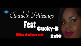 Claudeth Tchizungo feat Gucky  B - Me deixa só 2016