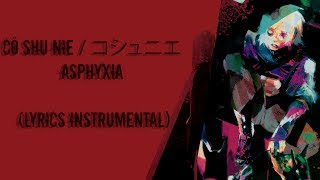 Cö shu Nie - asphyxia (Lyrics Instrumental Original)