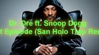 Dr. Dre ft. Snoop Dogg – Next Episode (San Holo Trap Remix) Ringtone+Dowload