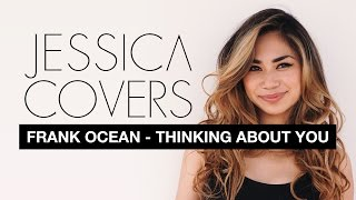 """Frank Ocean """"Thinkin' Bout You""""   Jessica Sanchez Covers"""