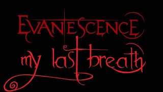 Evanescence-My Last Breath Lyrics (Anywhere But Home)