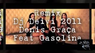 Dj Deivi 2011 Remix Denis Graça feat Gasolina 2012.wmv