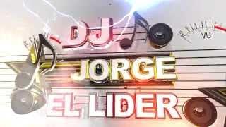 INTRO JORGE DJ EL LIDER HD