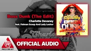 Bass Dunk (The Edit) - Charlotte Devaney feat. Fatman Scoop And Lady Leshur [OFFICIAL AUDIO]