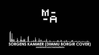 Macku - Sorgens Kammer (Dimmu Borgir cover)