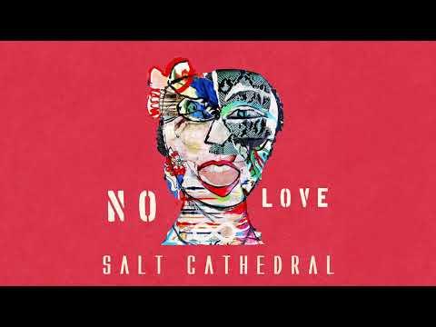 Salt Cathedral - No Love