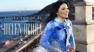 "Helen Ochoa ""Ahora Soy De El"" (Video Oficial)"