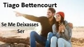 "♫❤Tiago Bettencourt - ""Se Me Deixasses Ser""❤♫(HD - Letra)"