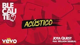 Jota Quest - Blecaute (Acústico) [Audio] ft. Wilson Sideral