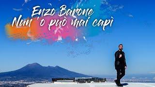 Enzo Barone - Nun 'O Può Mai Capì (Video Ufficiale 2018)