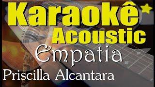 Priscilla Alcantara - Empatia (Karaokê Acústico) playback
