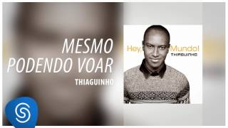 """Thiaguinho - Mesmo Podendo Voar (Álbum """"Hey, Mundo!"""") [Áudio Oficial]"""