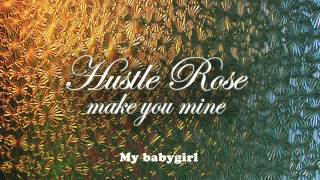 Hustle Rose - Make You Mine (Lyrics Video)