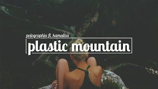 Polographia - Plastic Mountain (ft. Kamaliza)