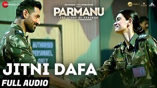 Jitni Dafa - Full Audio | PARMANU:The Story Of Pokhran | John Abraham | Yasser Desai & Jeet Gannguli