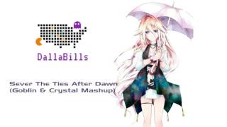 Sever The Ties After Dawn (Goblin & Crystal Mashup)