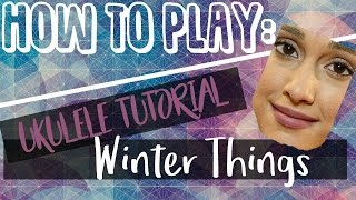 Winter Things- Ariana Grande (UKULELE TUTORIAL)