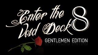 Enter The Void Deck 8 | Gentlemen Edition Trailer/Highlights of ETVD7