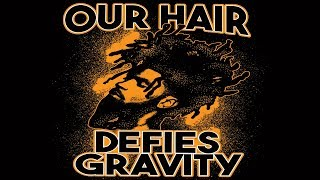 Our Hair Defies Gravity